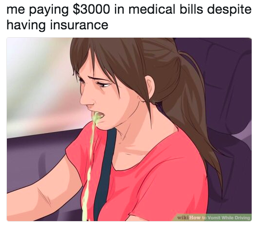me paying $3000 in medical bills despite having good insurance with a photo of a woman throwing up