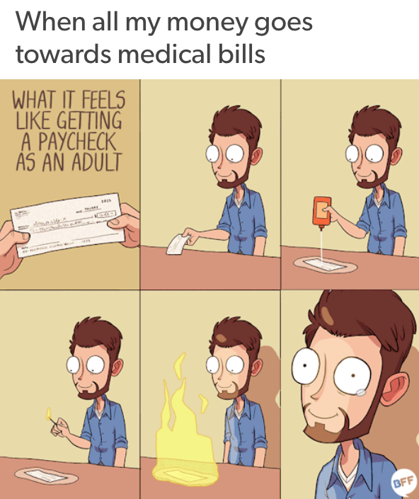 when all my money goes towards medical bills: man setting his paycheck on fire and crying