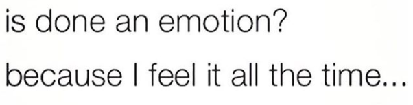 is done an emotion? because I feel it all the time