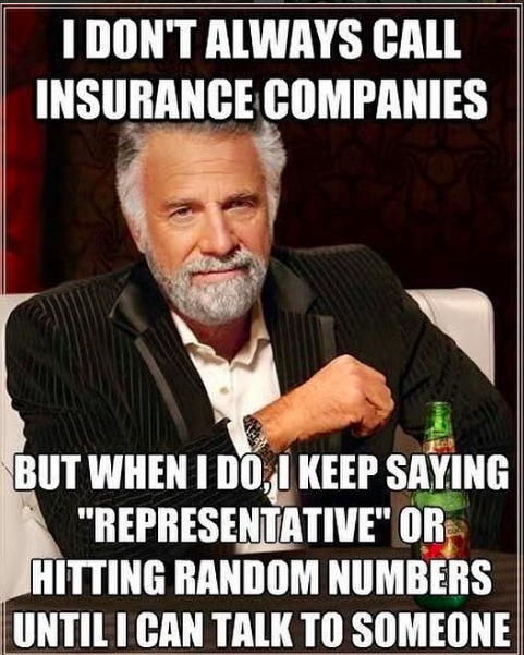 "I don't always call insurance companies... but when I do I keep saying ""representative"" or hitting random numbers until I can talk to someone"