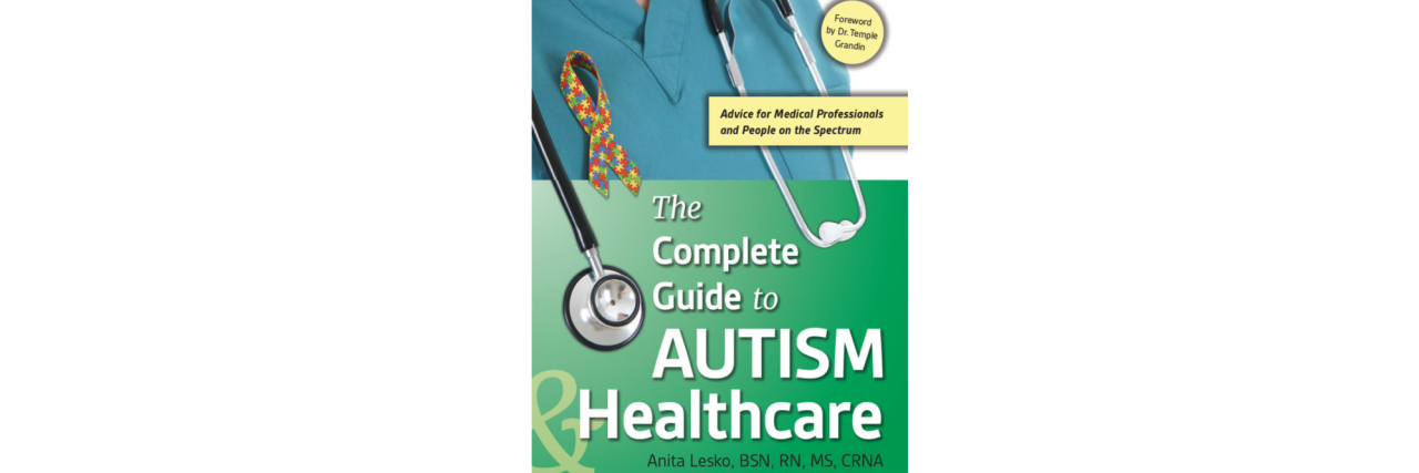 Complete Guide to Autism and Healthcare by Anita Lesko.