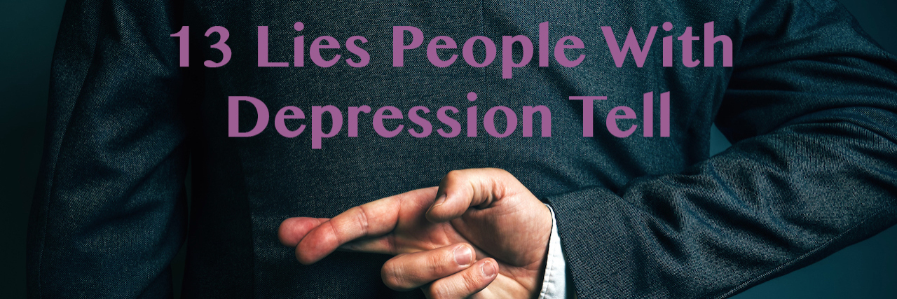 A man crossing his fingers behind his back. Text reads: 13 lies people with depression tell.