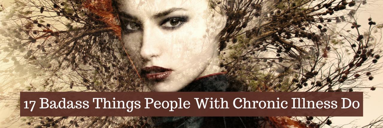 17 Badass Things People With Chronic Illness Do