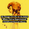 20 Things You Do as an Adult When You've Experienced Childhood Sexual Abuse