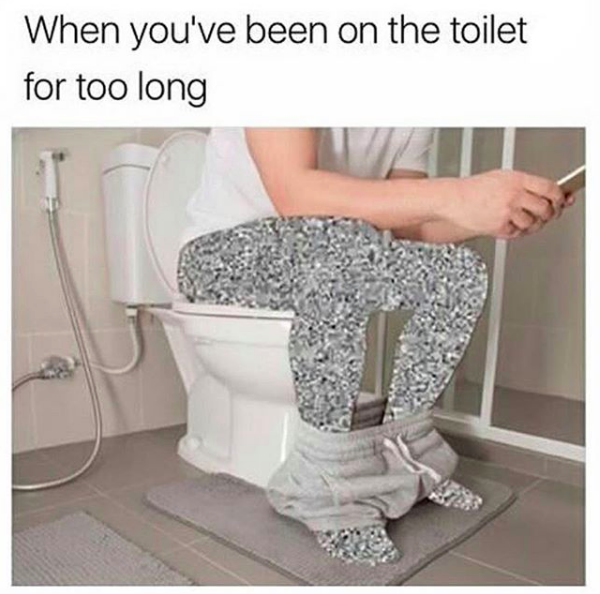when you've been on the toilet too long