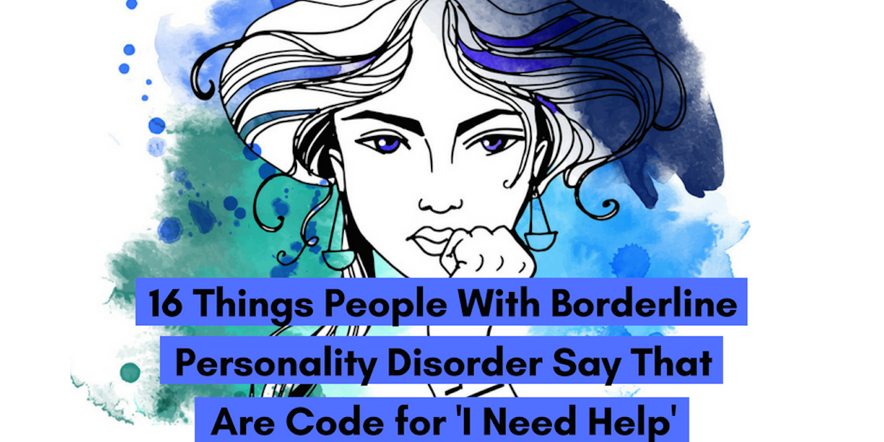 16 Things People With BPD Say That Are Code for 'I Need Help