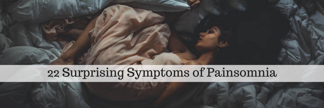 22 Surprising Symptoms of Painsomnia