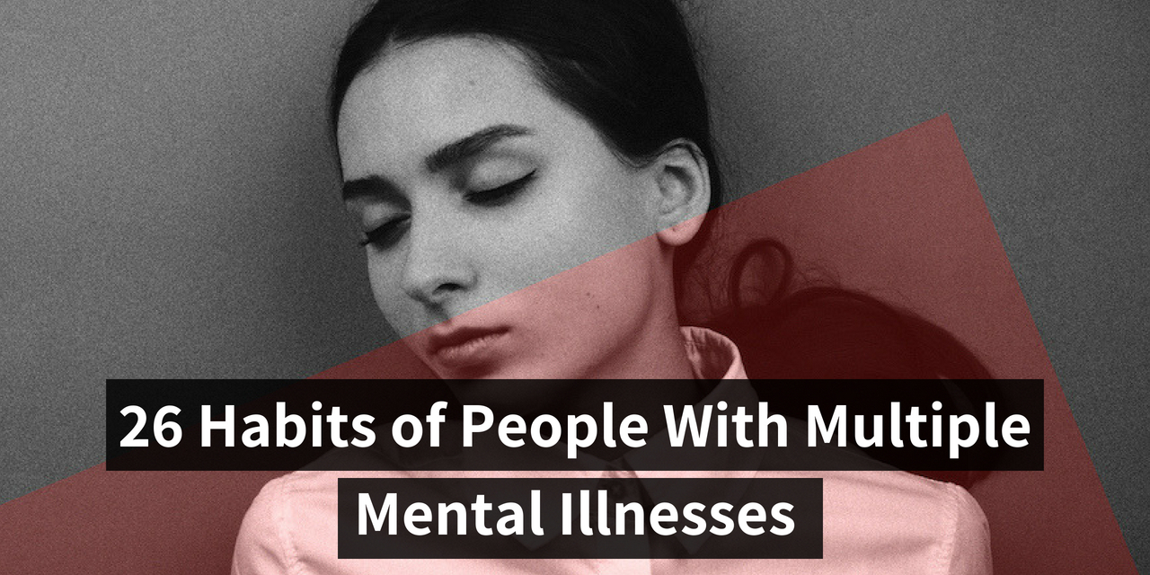 26 habits of people with multiple mental illnesses the mighty