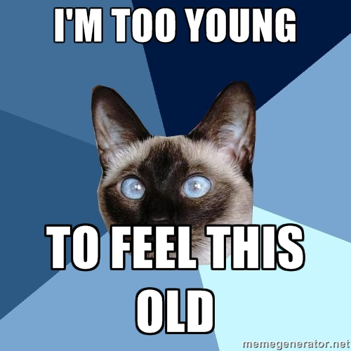 I'm too young to feel this old