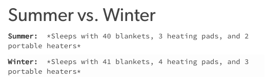 summer vs. winter: Summer: *Sleeps with 40 blankets, 3 heating pads, and 2 portable heaters* Winter: *Sleeps with 41 blankets, 4 heating pads, and 3 portable heaters*