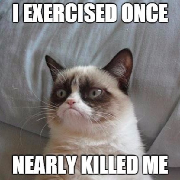 I exercised once... nearly killed me