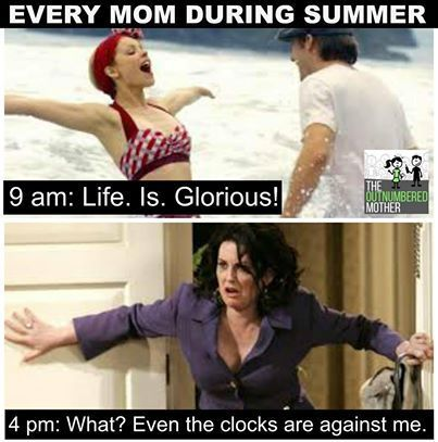 every mom during summer: 9 am, life is glorious! 4 pm what? Even the clocks are against me!
