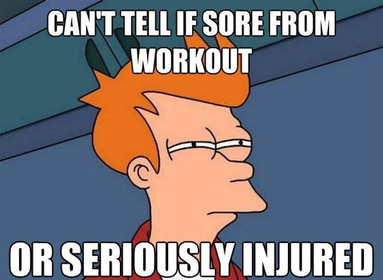 can't tell if sore from workout or seriously injured