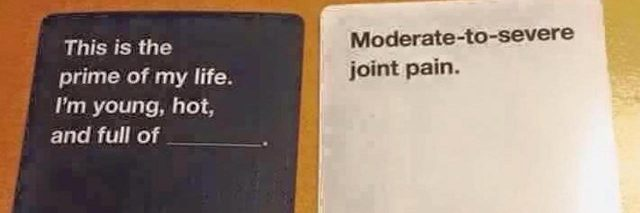 cards against humanity meme saying you're in the prime of life, full of moderate to severe joint pain
