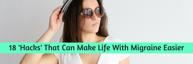 18 'Hacks' That Can Make Life With Migraine Easier