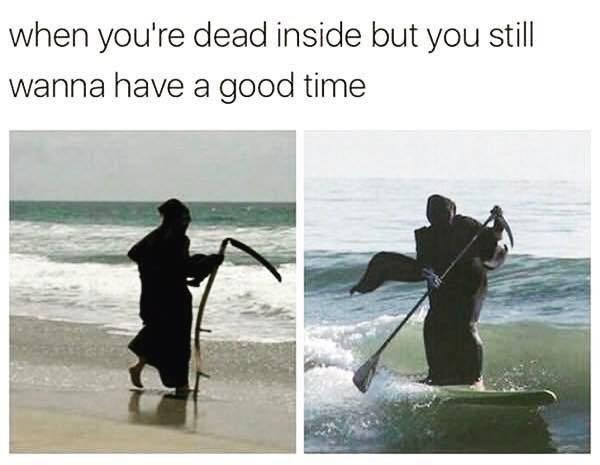 when you're dead inside but still want to have a good time