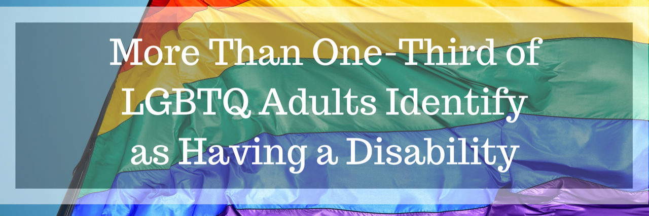 More Than One-Third of LGBTQ Adults Identify as Having a Disability -- pride flag background.