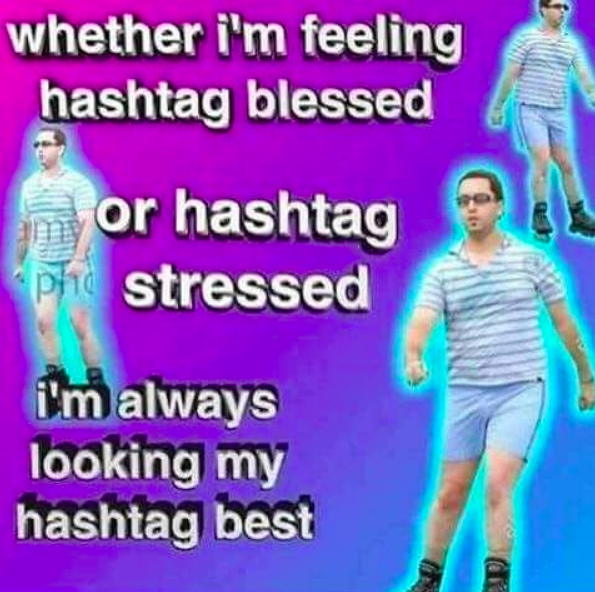 whether I'm feeling hashtag blessed or hashtag stressed, I'm always looking my hashtag best meme