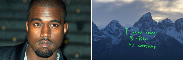 "Image of Kanye West and his album cover. The cover shows mountains and reads ""I hate being bi-polar, it's awesome."""