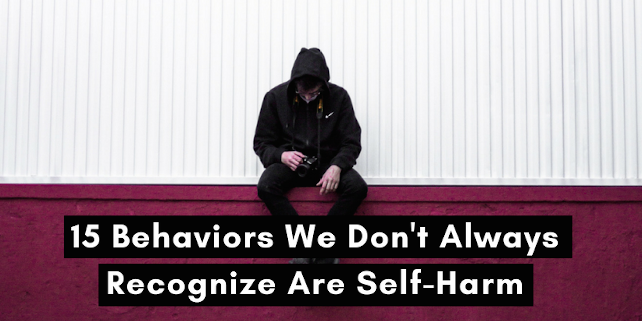15 Behaviors We Don't Always Recognize Are Self-Harm | The