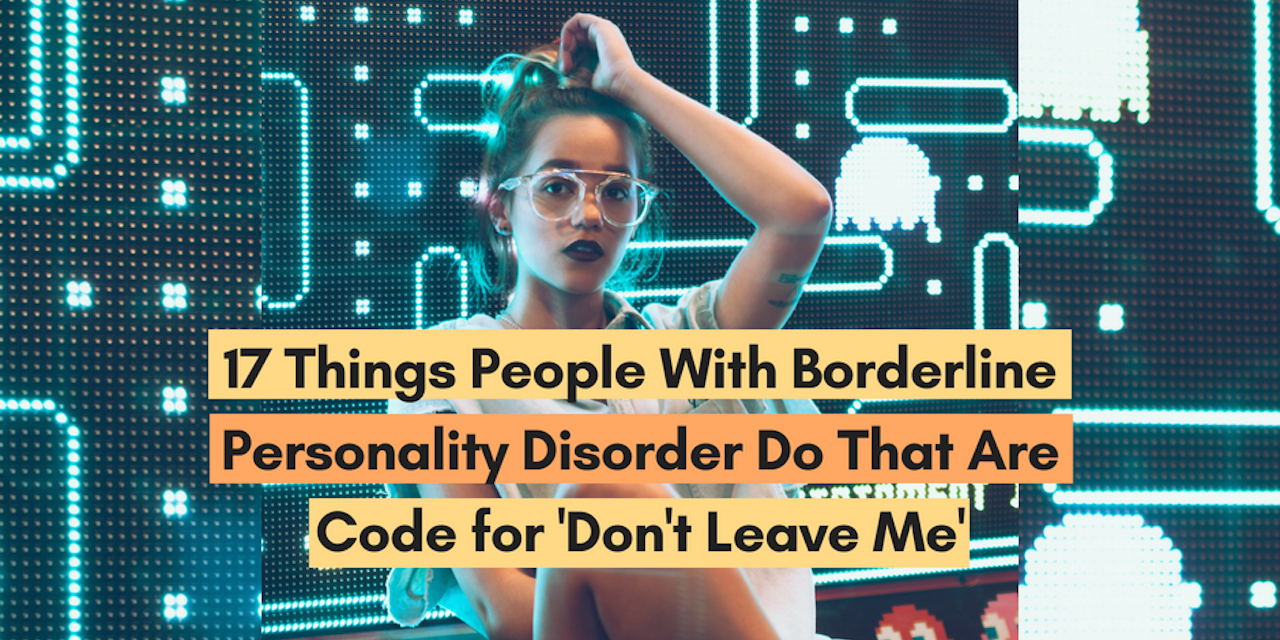 17 Things People With BPD Do That Are Code for 'Don't Leave Me