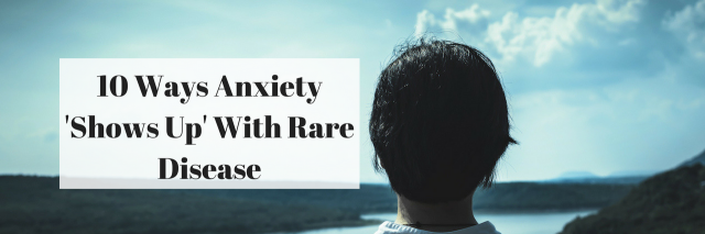 10 Ways Anxiety 'Shows Up' With Rare Disease