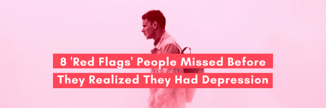8 'Red Flags' People Missed Before They Realized They Had Depression