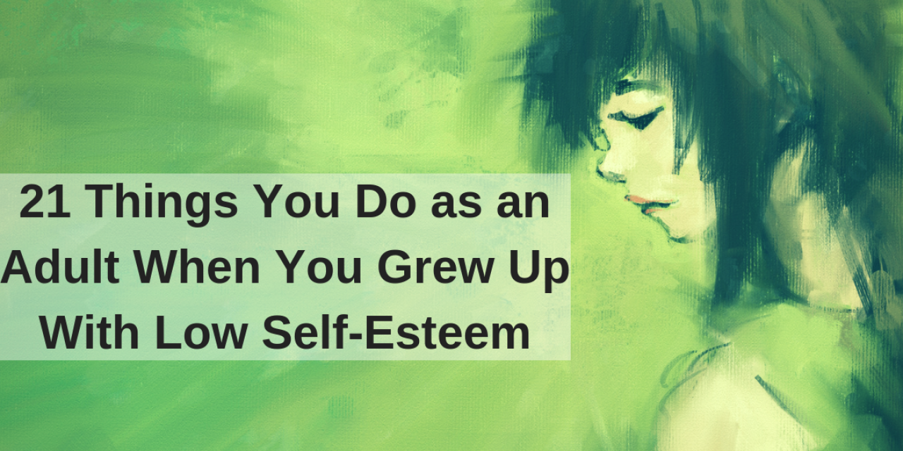 21 Things You Do as an Adult When You Grew Up With Low Self-Esteem