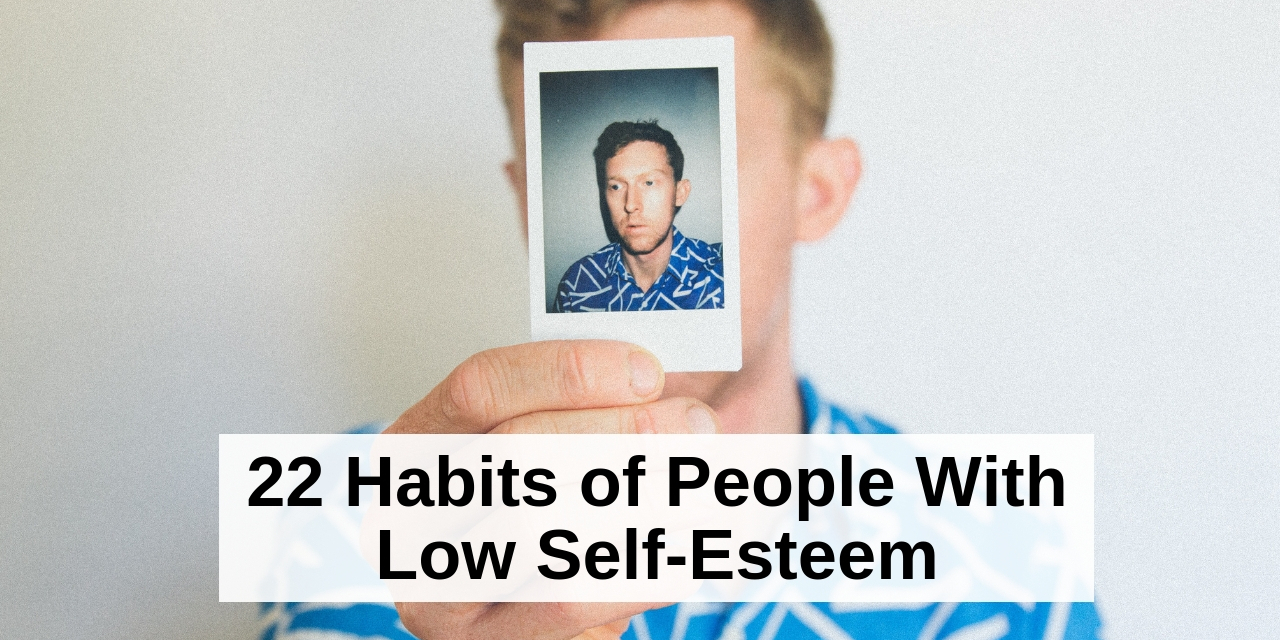 22 Habits of People With Low Self-Esteem