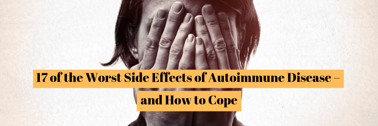 17 of the Worst Side Effects of Autoimmune Disease – and How to Cope