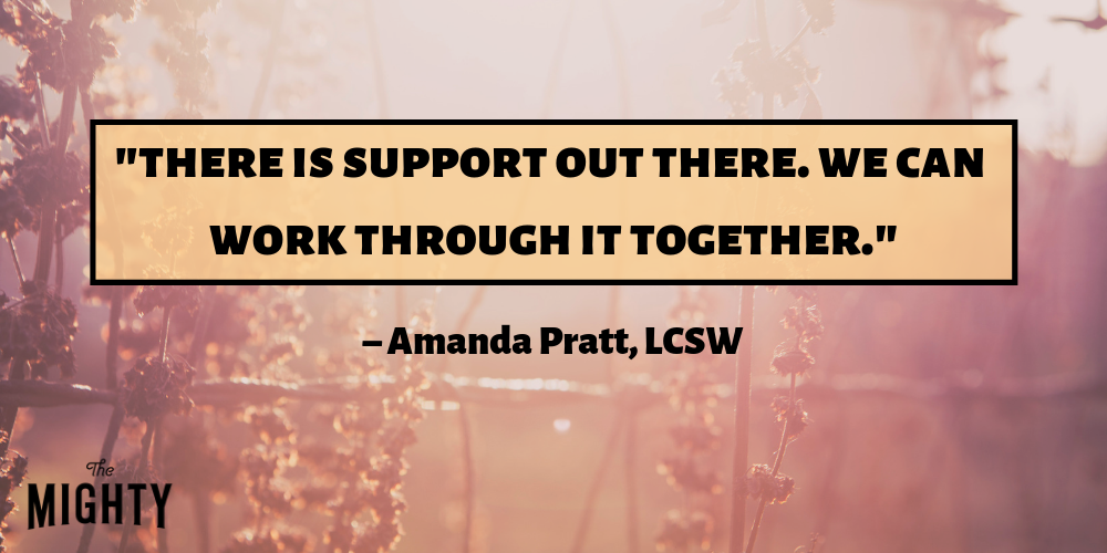 """there is support out there. we can work through it together."" – Amanda Pratt, LCSW"