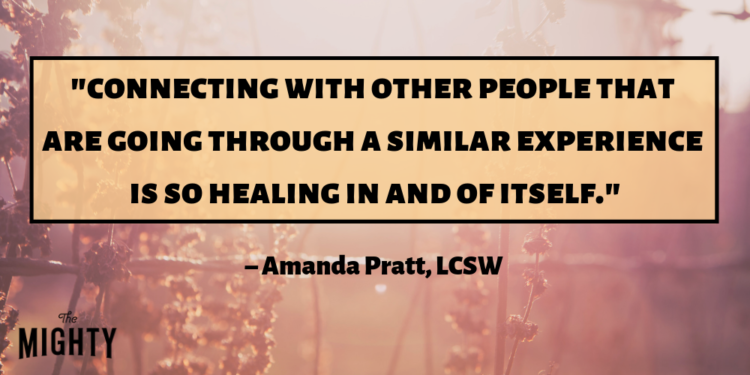 """""""Connecting with other people that are going through a similar experience is so healing in and of itself."""" –Amanda Pratt, LCSW"""