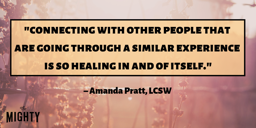 """Connecting with other people that are going through a similar experience is so healing in and of itself."" – Amanda Pratt, LCSW"
