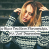 17 Signs You Have Fibromyalgia, Not 'Just' Depression