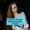 19 'Habits' of People With Rheumatoid Arthritis
