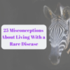 "photo of a zebra ""25 Misconceptions about living with a rare disease"""
