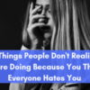 17 Things People Don't Realize You're Doing Because You Think Everyone Hates You