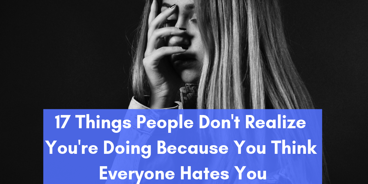 17 'Habits' of People Who Think Everyone Hates Them | The Mighty