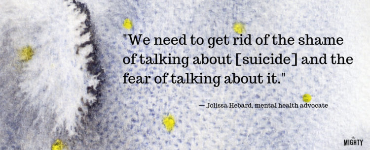 """""""We need to get rid of the shame of talking about [suicide] and the fear of talking about it."""" — Jolissa Hebard, mental health advocate"""