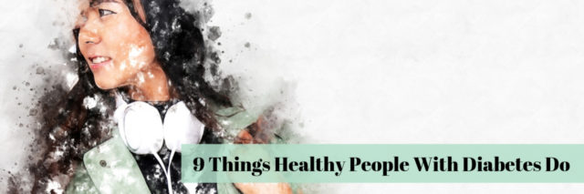 9 Things Healthy People With Diabetes Do