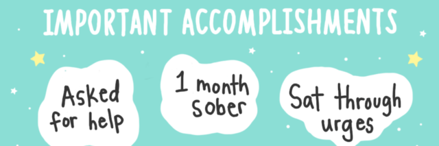 Important Accomplishments: Asked for help, 1 month sober, Sat through urges Celebrate Now Using #CheerMeOn