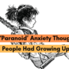 16 'Paranoid' Anxiety Thoughts People Had Growing Up (1)
