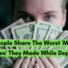19 People Share The Worst 'Money Mistakes' They Made While Depressed