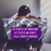 23 Parts of Migraine Attacks We Don't Talk About Enough