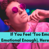 If You Feel 'Too Emotional' (or Not Emotional Enough), Here's a Skill You Need