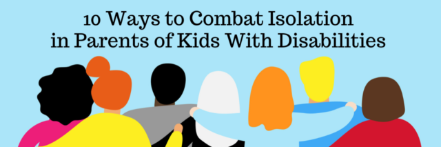 10 Ways to Combat Isolation in Parents of Kids With Disabilities