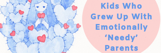 10 Habits of Kids Who Grew Up With Emotionally 'Needy' Parents