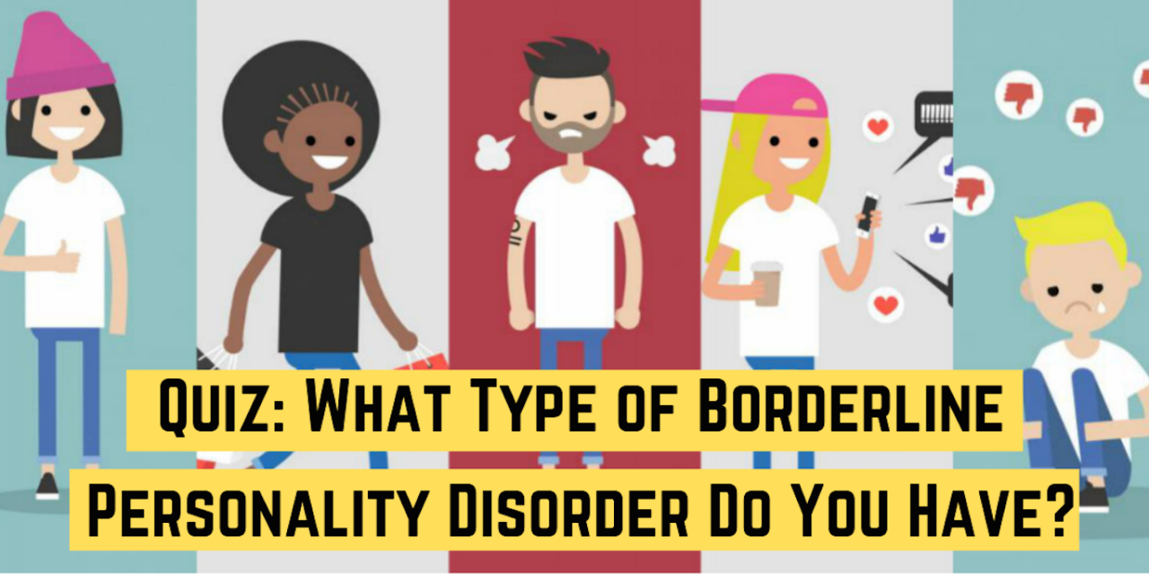 Quiz: What Type of Borderline Personality Disorder Do You