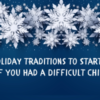 16 Holiday Traditions to Start This Year If You Had a Difficult Childhood