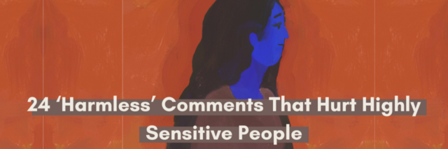 24 'Harmless' comments that hurt highly sensitive people